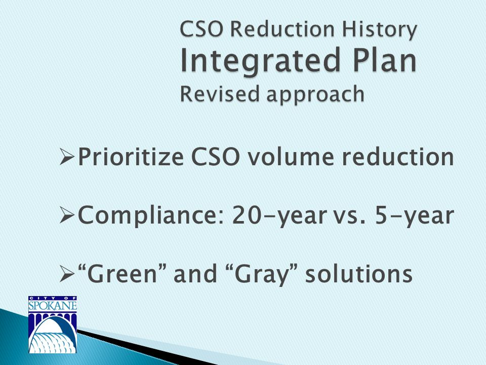  Prioritize CSO volume reduction  Compliance: 20-year vs. 5-year  Green and Gray solutions