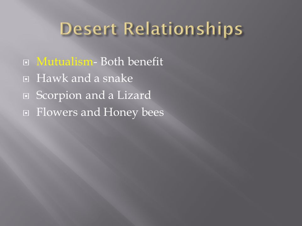  Mutualism- Both benefit  Hawk and a snake  Scorpion and a Lizard  Flowers and Honey bees