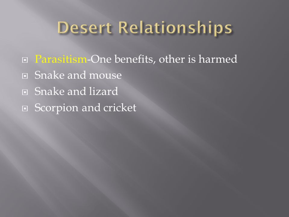  Parasitism-One benefits, other is harmed  Snake and mouse  Snake and lizard  Scorpion and cricket