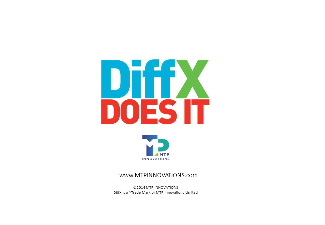 ©2014 MTP INNOVATIONS DiffX is a ®Trade Mark of MTP Innovations Limited www.MTPINNOVATIONS.com