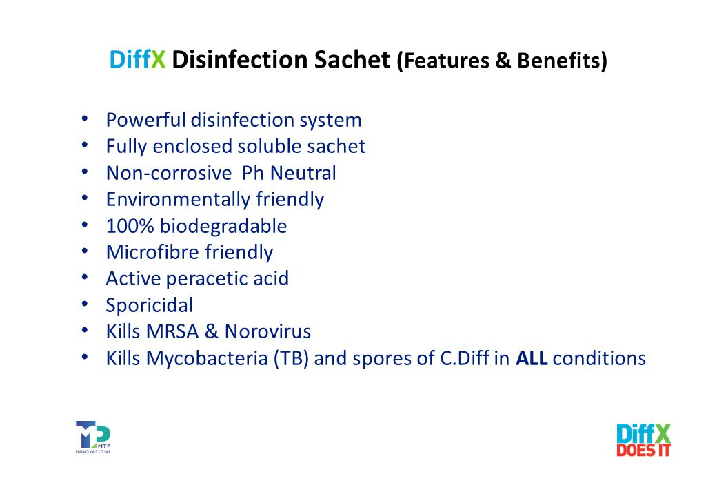 DiffX Disinfection Sachet (Features & Benefits) Powerful disinfection system Fully enclosed soluble sachet Non-corrosive Ph Neutral Environmentally fr