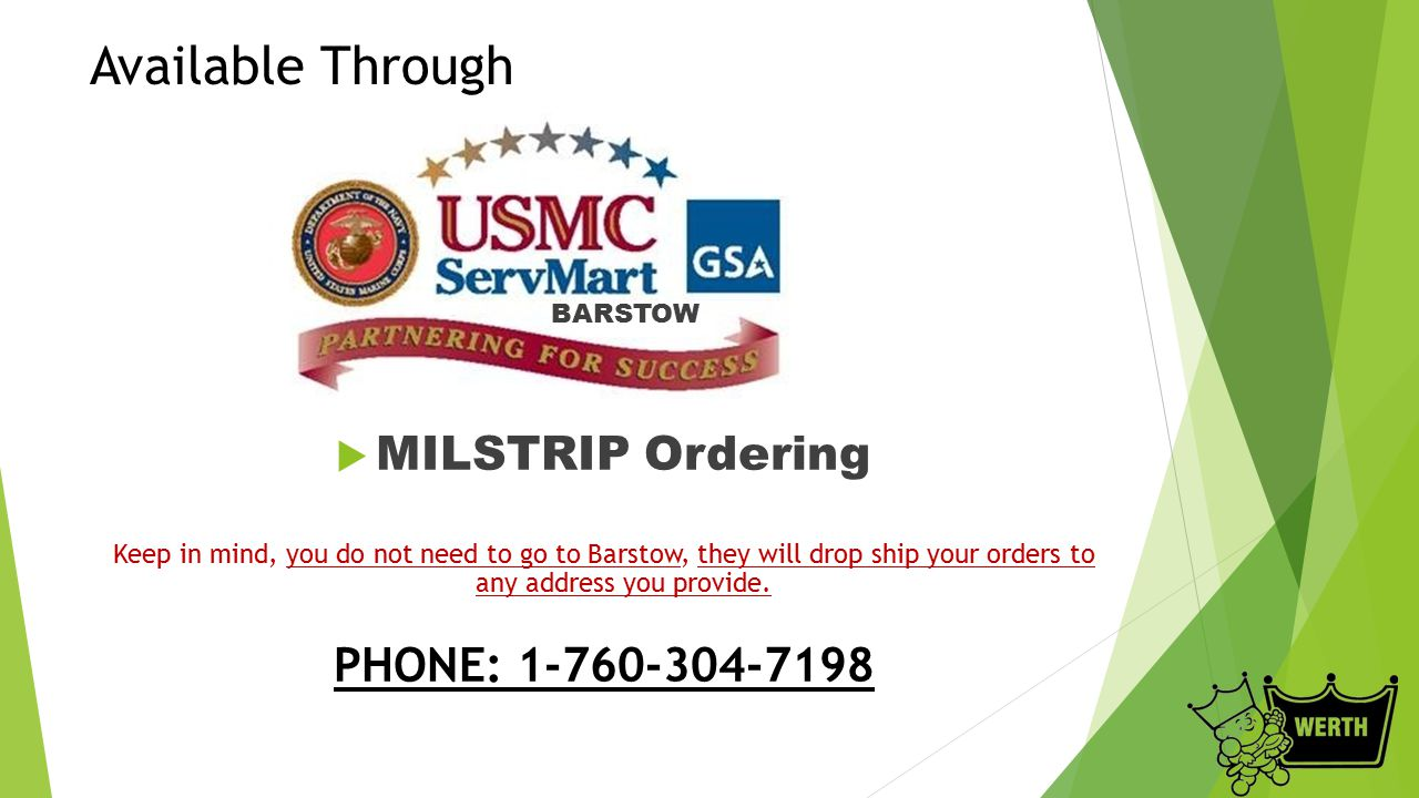 Available Through BARSTOW  MILSTRIP Ordering Keep in mind, you do not need to go to Barstow, they will drop ship your orders to any address you provide.