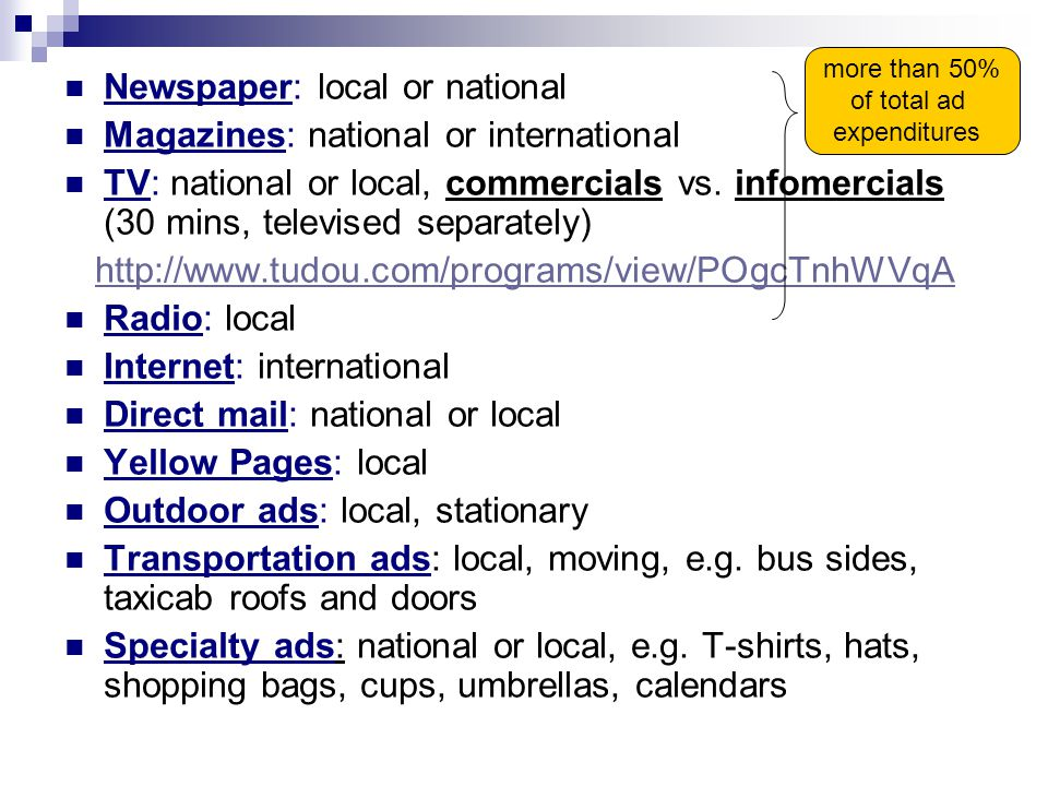 Newspaper: local or national Magazines: national or international TV: national or local, commercials vs.