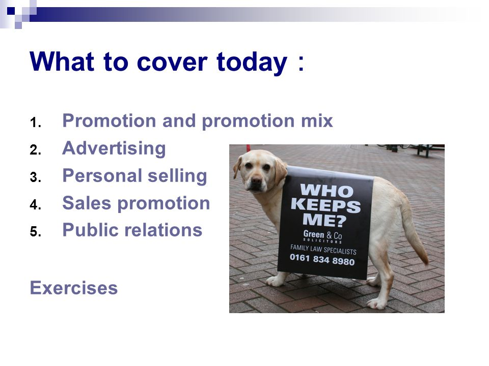 What to cover today : 1. Promotion and promotion mix 2.