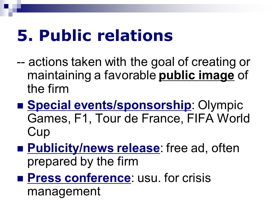 5. Public relations -- actions taken with the goal of creating or maintaining a favorable public image of the firm Special events/sponsorship: Olympic