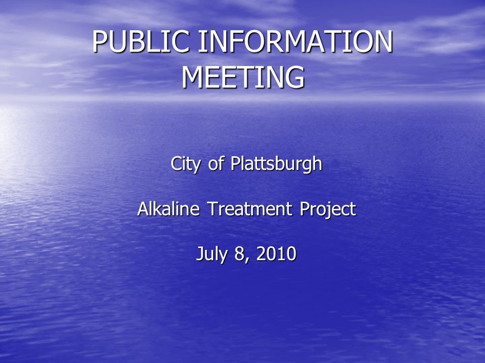 PUBLIC INFORMATION MEETING City of Plattsburgh Alkaline Treatment Project July 8, 2010