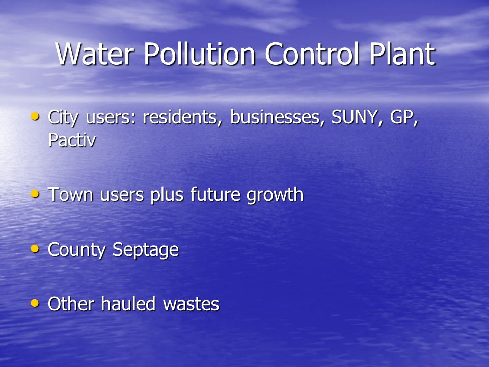 Water Pollution Control Plant City users: residents, businesses, SUNY, GP, Pactiv City users: residents, businesses, SUNY, GP, Pactiv Town users plus