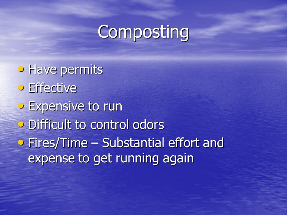 Composting Have permits Have permits Effective Effective Expensive to run Expensive to run Difficult to control odors Difficult to control odors Fires