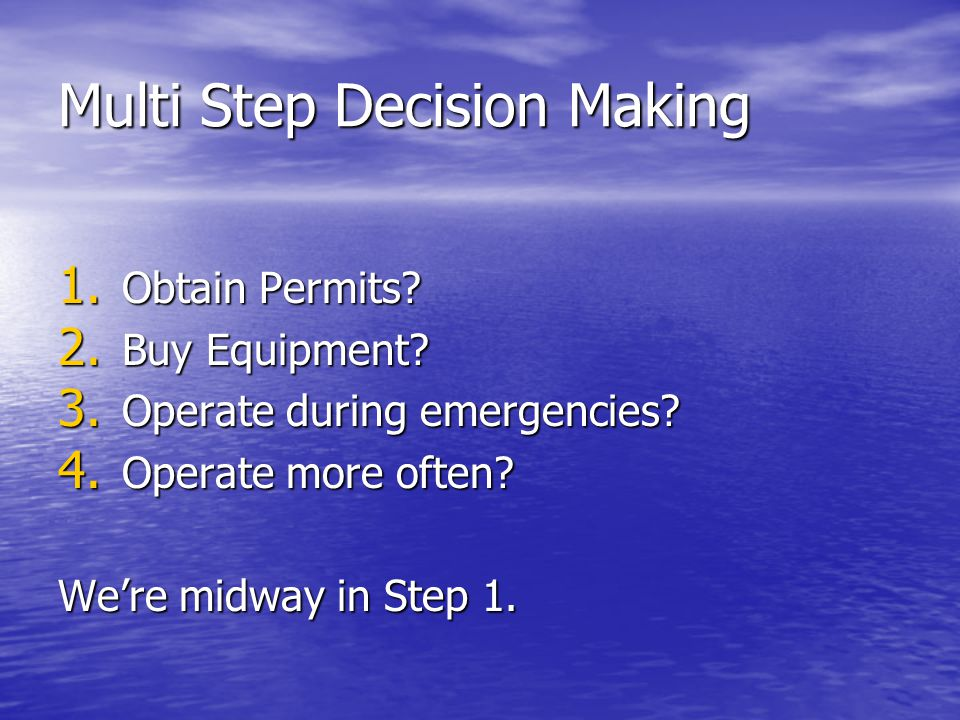 Multi Step Decision Making 1. Obtain Permits. 2.