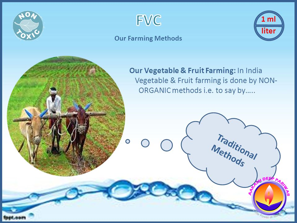 Our Vegetable & Fruit Farming: In India Vegetable & Fruit farming is done by NON- ORGANIC methods i.e.