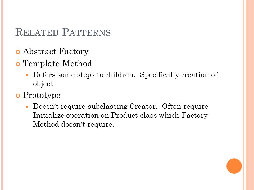 R ELATED P ATTERNS Abstract Factory Template Method Defers some steps to children.