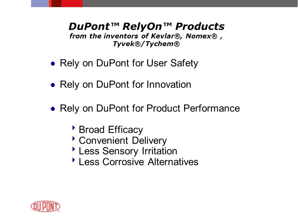 DuPont™ RelyOn™ Products from the inventors of Kevlar®, Nomex®, Tyvek®/Tychem® l Rely on DuPont for User Safety l Rely on DuPont for Innovation l Rely