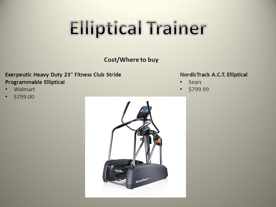 Cost/Where to buy Exerpeutic Heavy Duty 23 Fitness Club Stride Programmable Elliptical Walmart $799.00 NordicTrack A.C.T.