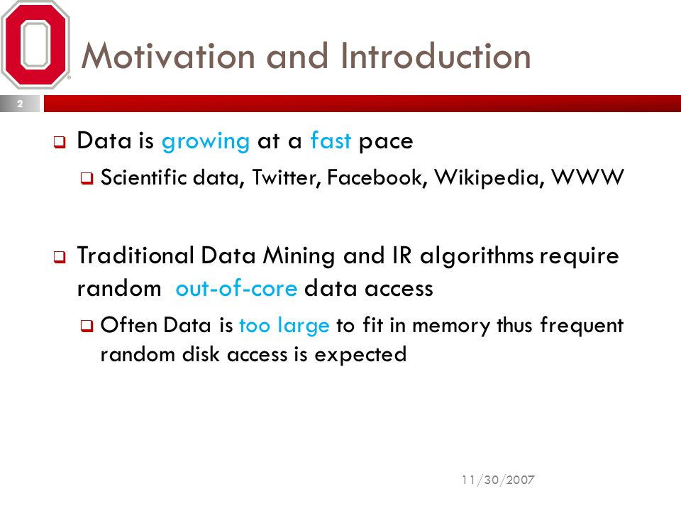 Motivation and Introduction  Data is growing at a fast pace  Scientific data, Twitter, Facebook, Wikipedia, WWW  Traditional Data Mining and IR alg