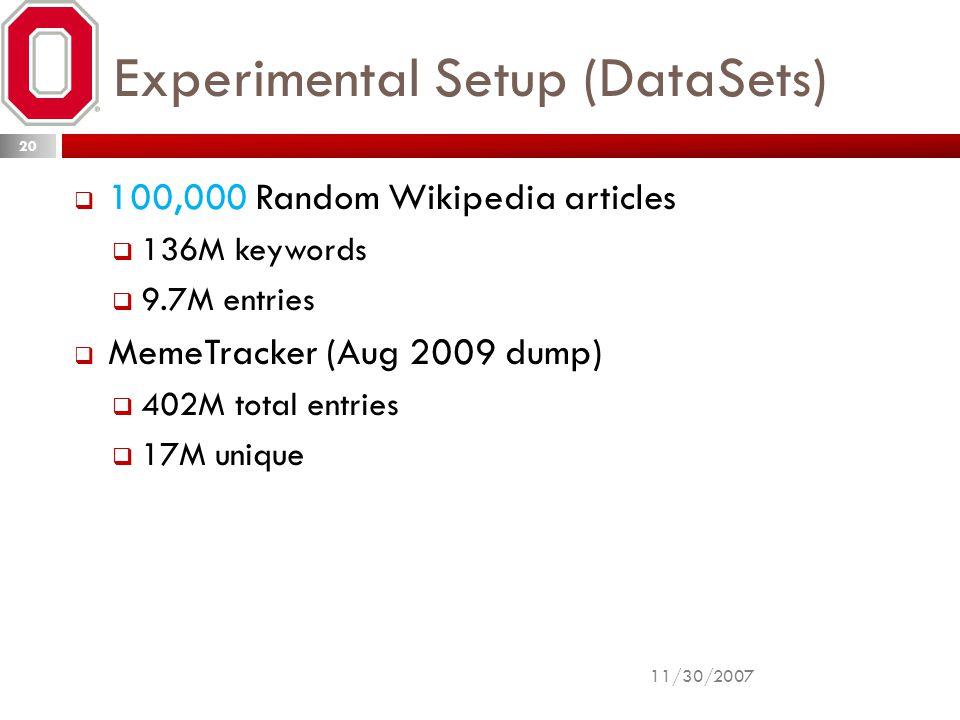 Experimental Setup (DataSets)  100,000 Random Wikipedia articles  136M keywords  9.7M entries  MemeTracker (Aug 2009 dump)  402M total entries  17M unique 11/30/2007 20