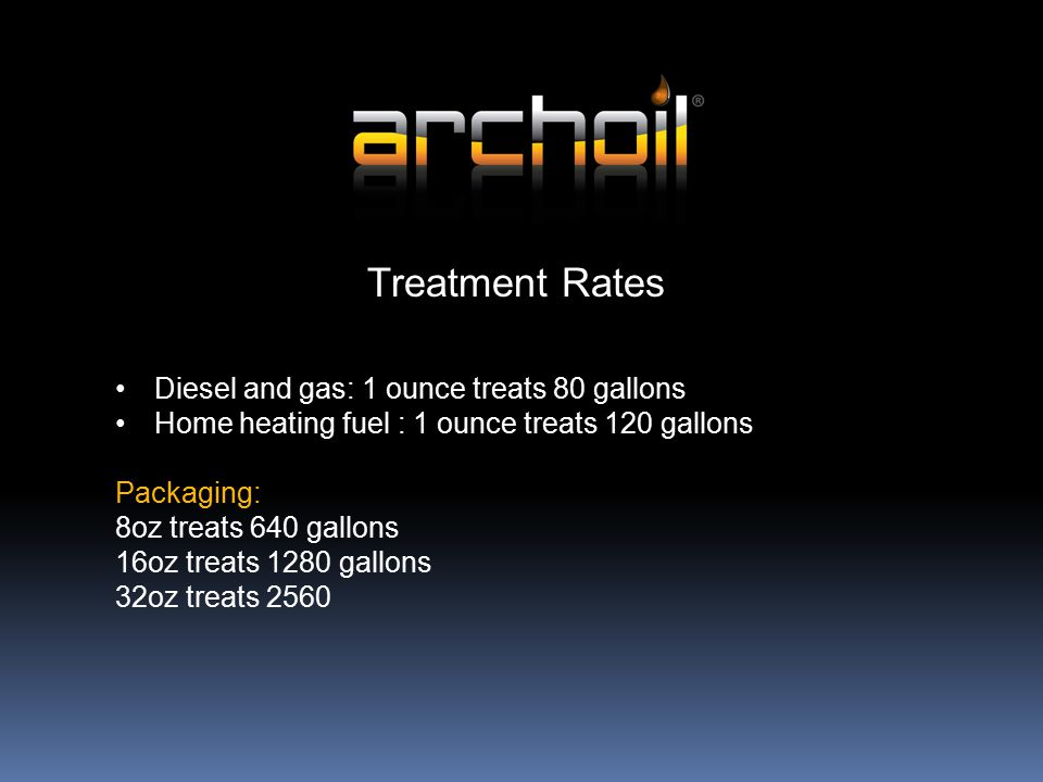 Treatment Rates Diesel and gas: 1 ounce treats 80 gallons Home heating fuel : 1 ounce treats 120 gallons Packaging: 8oz treats 640 gallons 16oz treats 1280 gallons 32oz treats 2560