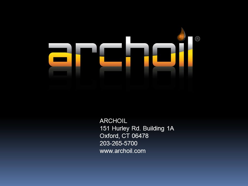ARCHOIL 151 Hurley Rd. Building 1A Oxford, CT 06478 203-265-5700 www.archoil.com