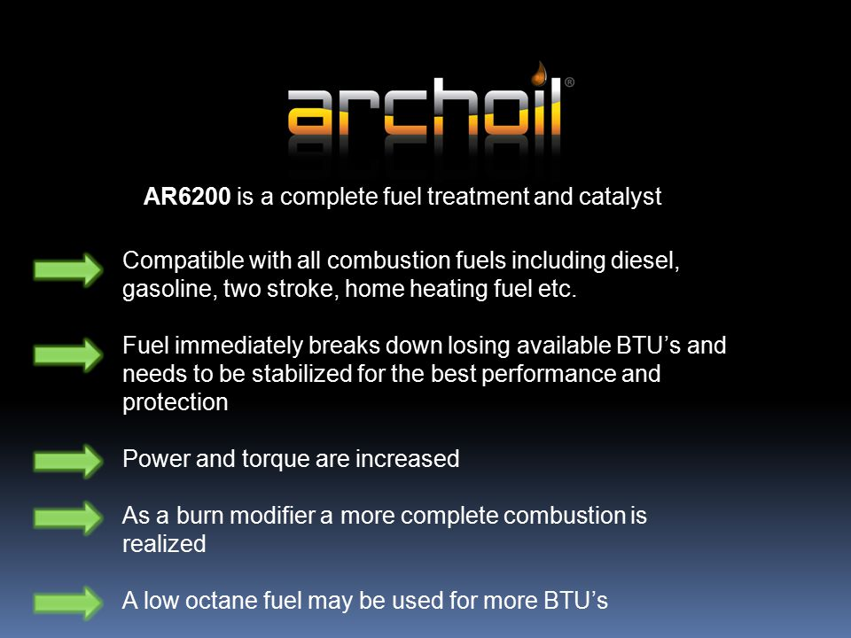 AR6200 is a complete fuel treatment and catalyst Compatible with all combustion fuels including diesel, gasoline, two stroke, home heating fuel etc.