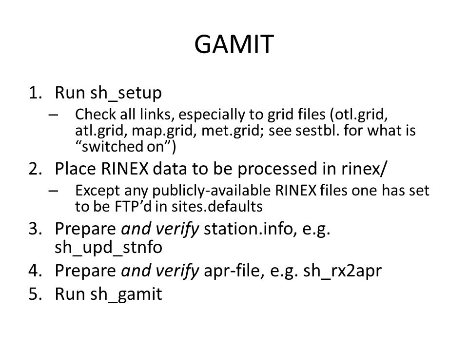 "GAMIT 1.Run sh_setup – Check all links, especially to grid files (otl.grid, atl.grid, map.grid, met.grid; see sestbl. for what is ""switched on"") 2.Pla"