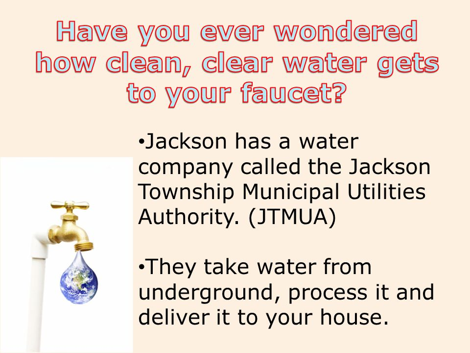 Jackson has a water company called the Jackson Township Municipal Utilities Authority.