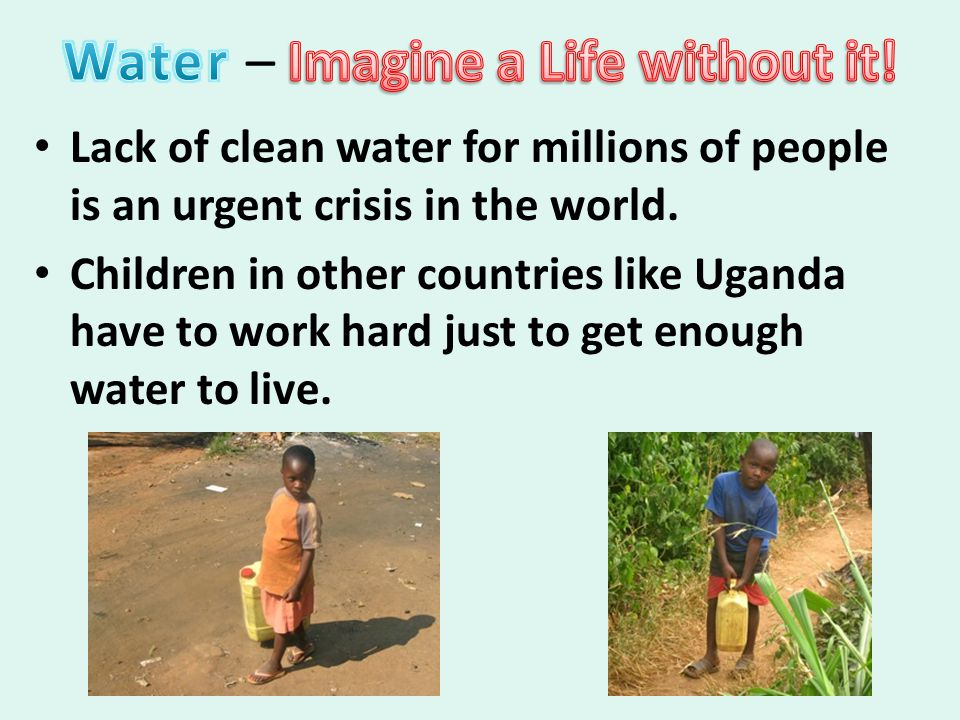 Lack of clean water for millions of people is an urgent crisis in the world.