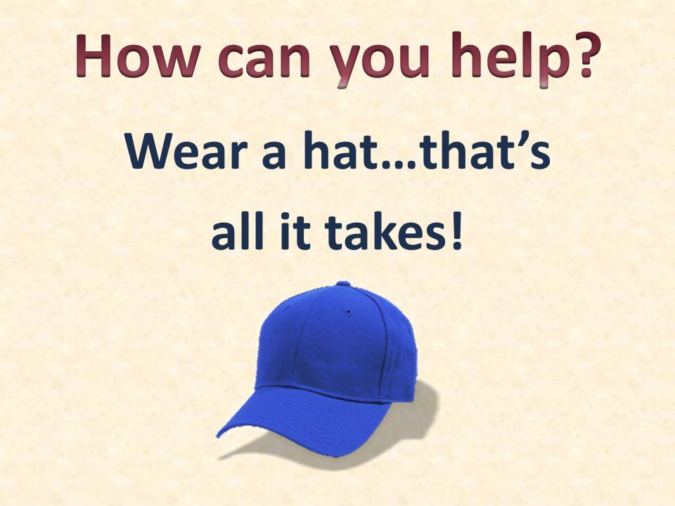 Wear a hat…that's all it takes!