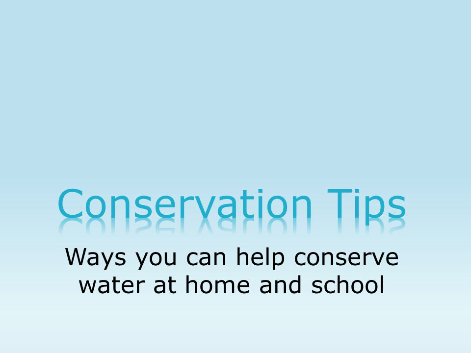 Ways you can help conserve water at home and school