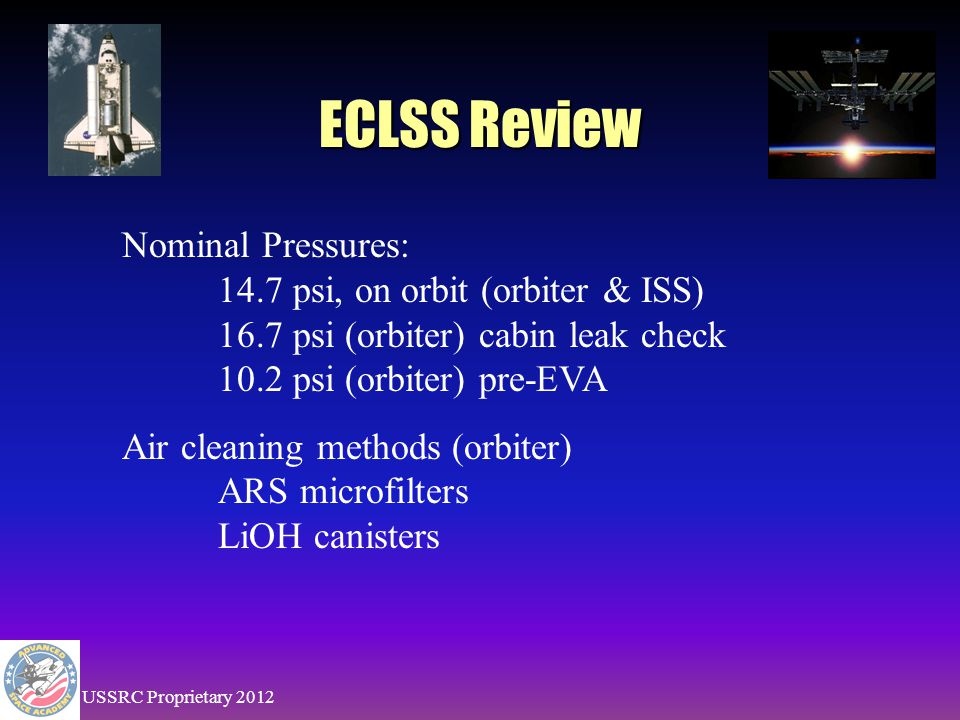 USSRC Proprietary 2012 ECLSS regulates 3 things: Air - pressure & revitalization Temperature Water – supply & waste Nominal air components: N2 – 80% (