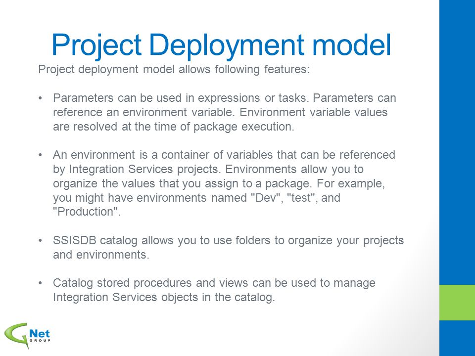 Project Deployment model Project deployment model allows following features: Parameters can be used in expressions or tasks. Parameters can reference