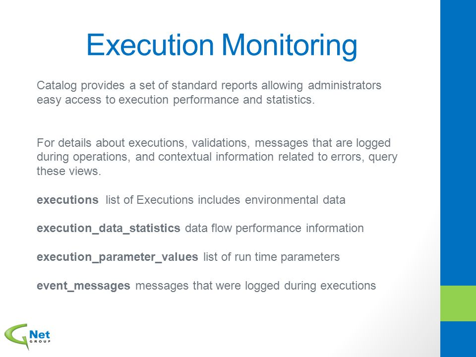 Execution Monitoring Catalog provides a set of standard reports allowing administrators easy access to execution performance and statistics. For detai