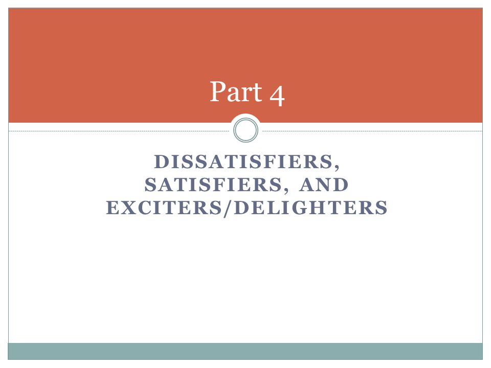 DISSATISFIERS, SATISFIERS, AND EXCITERS/DELIGHTERS Part 4