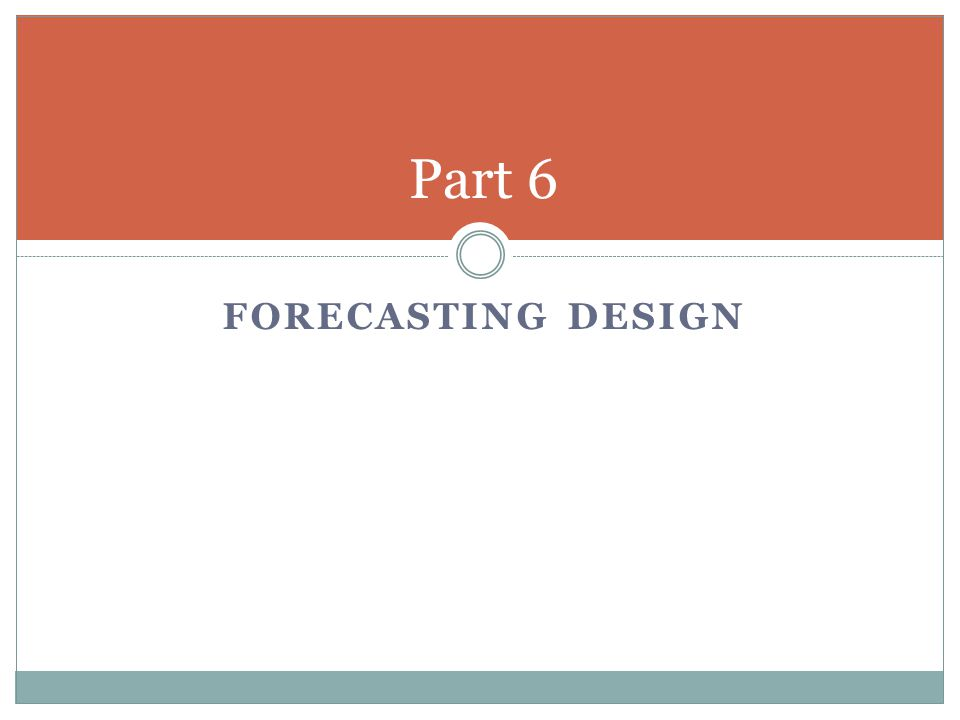 FORECASTING DESIGN Part 6
