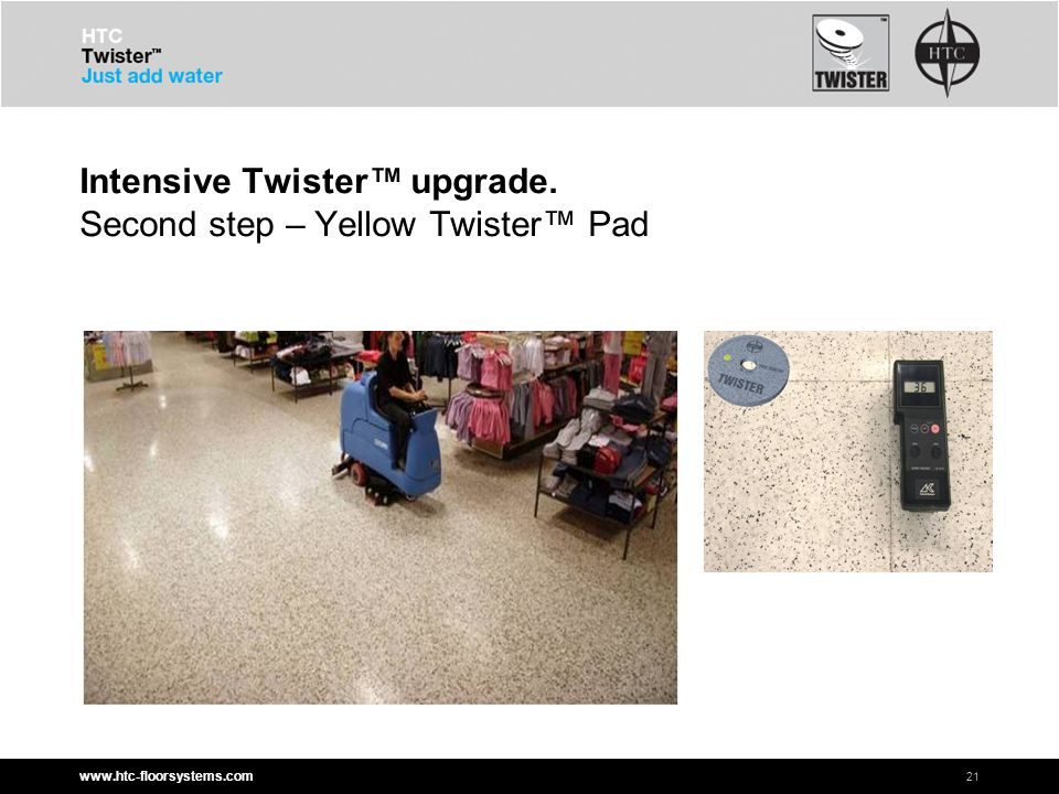 www.htc-floorsystems.com Intensive Twister™ upgrade. Second step – Yellow Twister™ Pad 21