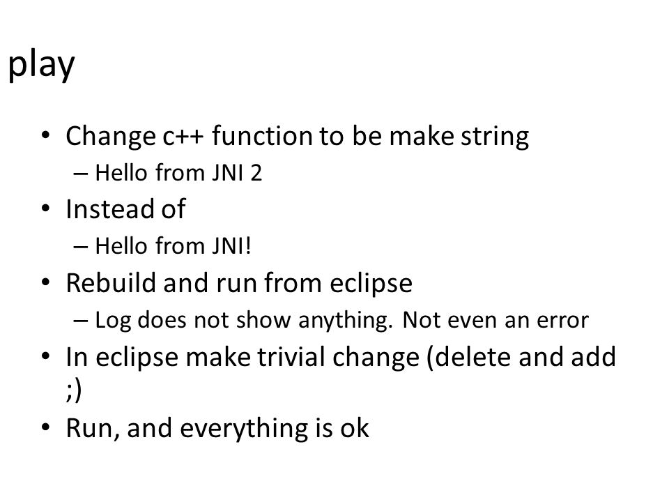 play Change c++ function to be make string – Hello from JNI 2 Instead of – Hello from JNI.