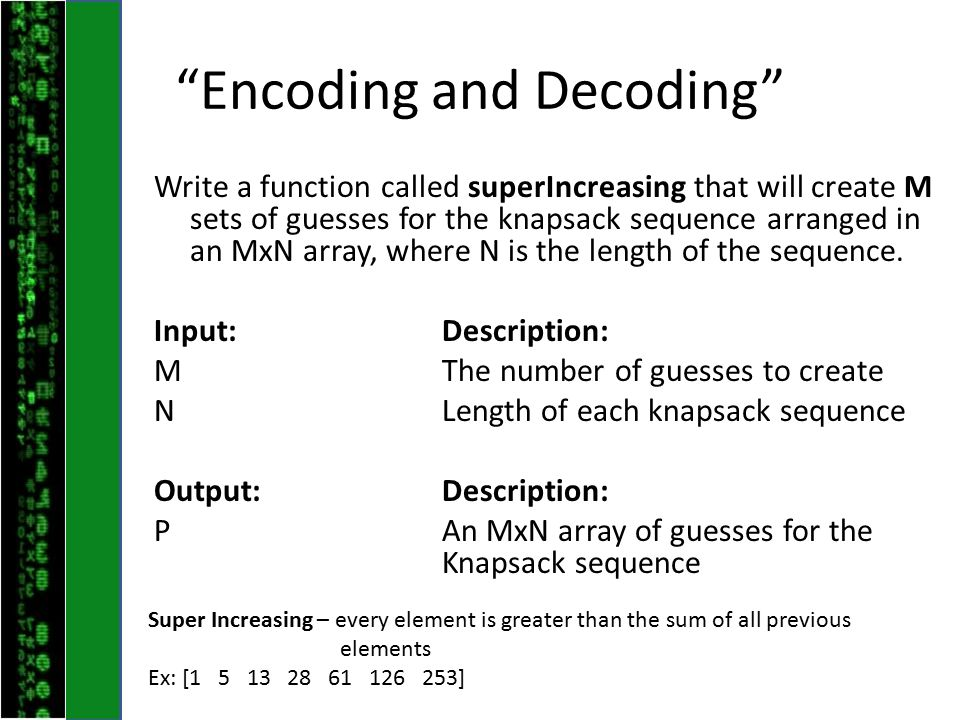Encoding and Decoding Write a function called superIncreasing that will create M sets of guesses for the knapsack sequence arranged in an MxN array, where N is the length of the sequence.
