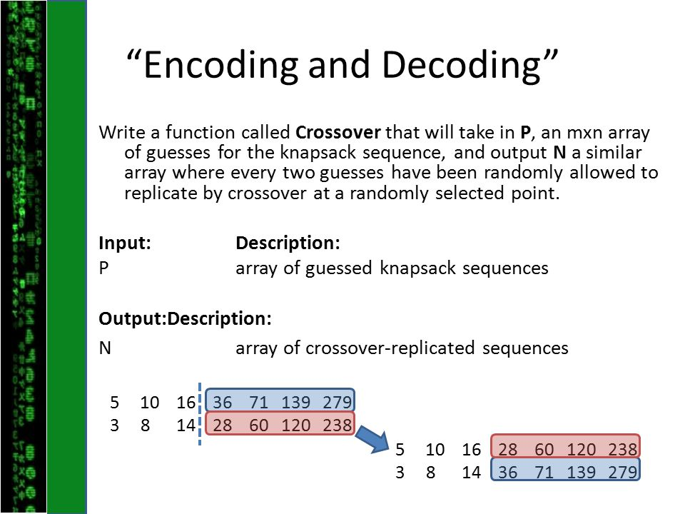 """Encoding and Decoding"" Write a function called Crossover that will take in P, an mxn array of guesses for the knapsack sequence, and output N a simil"