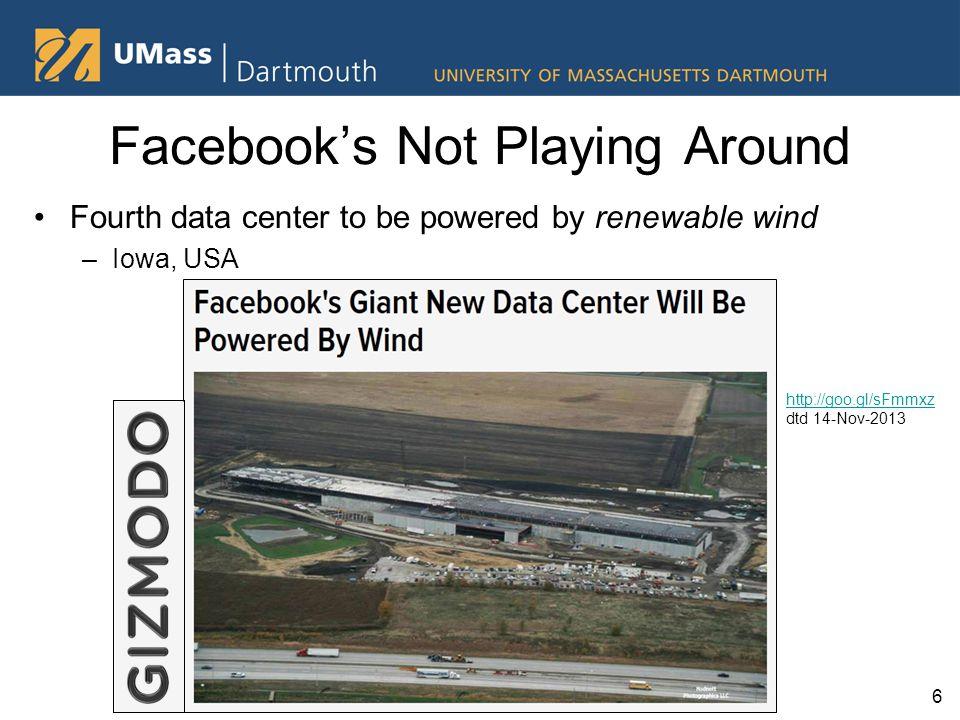 Facebook's Not Playing Around Fourth data center to be powered by renewable wind –Iowa, USA 6 http://goo.gl/sFmmxz dtd 14-Nov-2013