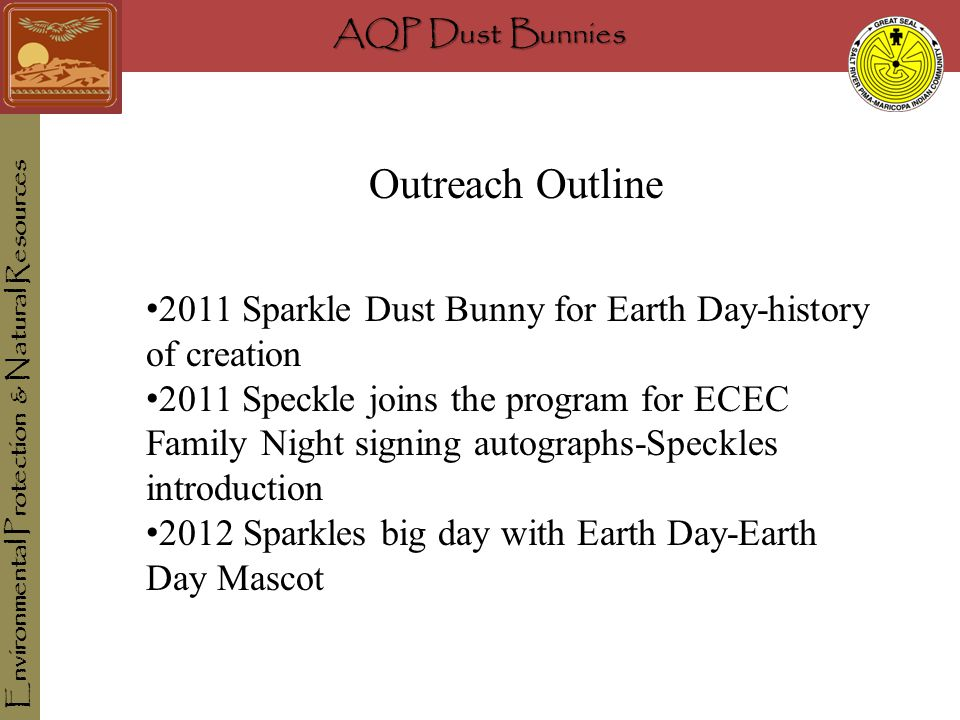 AQP Dust Bunnies Environmental Protection & Natural Resources Outreach Outline 2011 Sparkle Dust Bunny for Earth Day-history of creation 2011 Speckle joins the program for ECEC Family Night signing autographs-Speckles introduction 2012 Sparkles big day with Earth Day-Earth Day Mascot