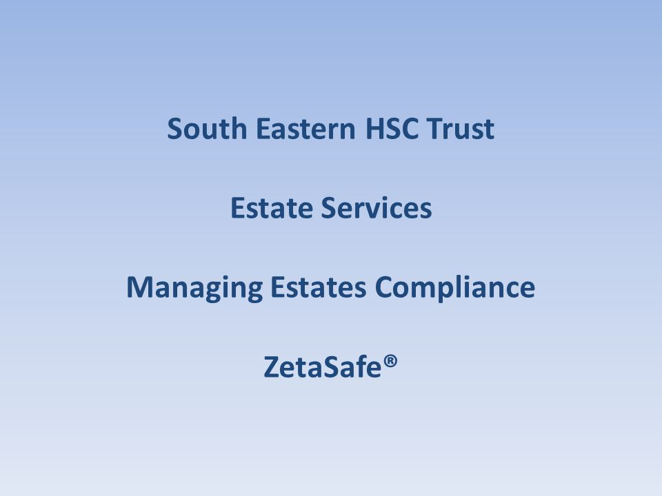 South Eastern HSC Trust Estate Services Managing Estates Compliance ZetaSafe®