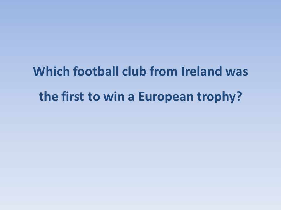 Which football club from Ireland was the first to win a European trophy?
