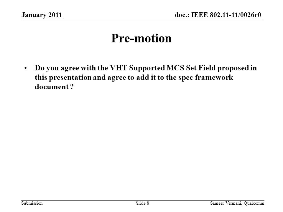 doc.: IEEE /0026r0 Submission Pre-motion Do you agree with the VHT Supported MCS Set Field proposed in this presentation and agree to add it to the spec framework document .