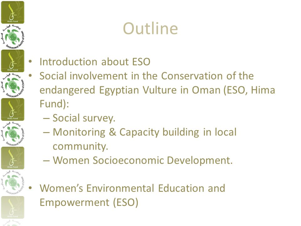 Outline Introduction about ESO Social involvement in the Conservation of the endangered Egyptian Vulture in Oman (ESO, Hima Fund): – Social survey.