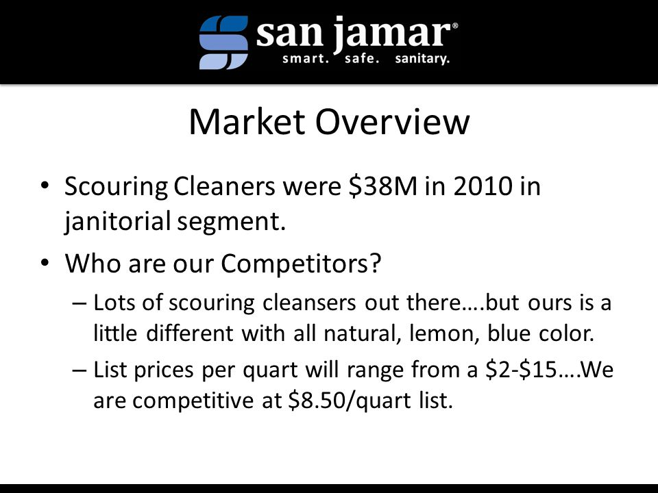 Market Overview Scouring Cleaners were $38M in 2010 in janitorial segment.