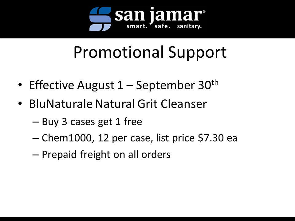 Promotional Support Effective August 1 – September 30 th BluNaturale Natural Grit Cleanser – Buy 3 cases get 1 free – Chem1000, 12 per case, list price $7.30 ea – Prepaid freight on all orders