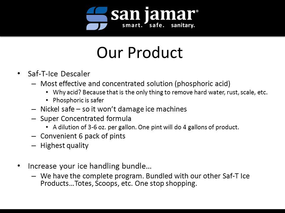 Our Product Saf-T-Ice Descaler – Most effective and concentrated solution (phosphoric acid) Why acid.
