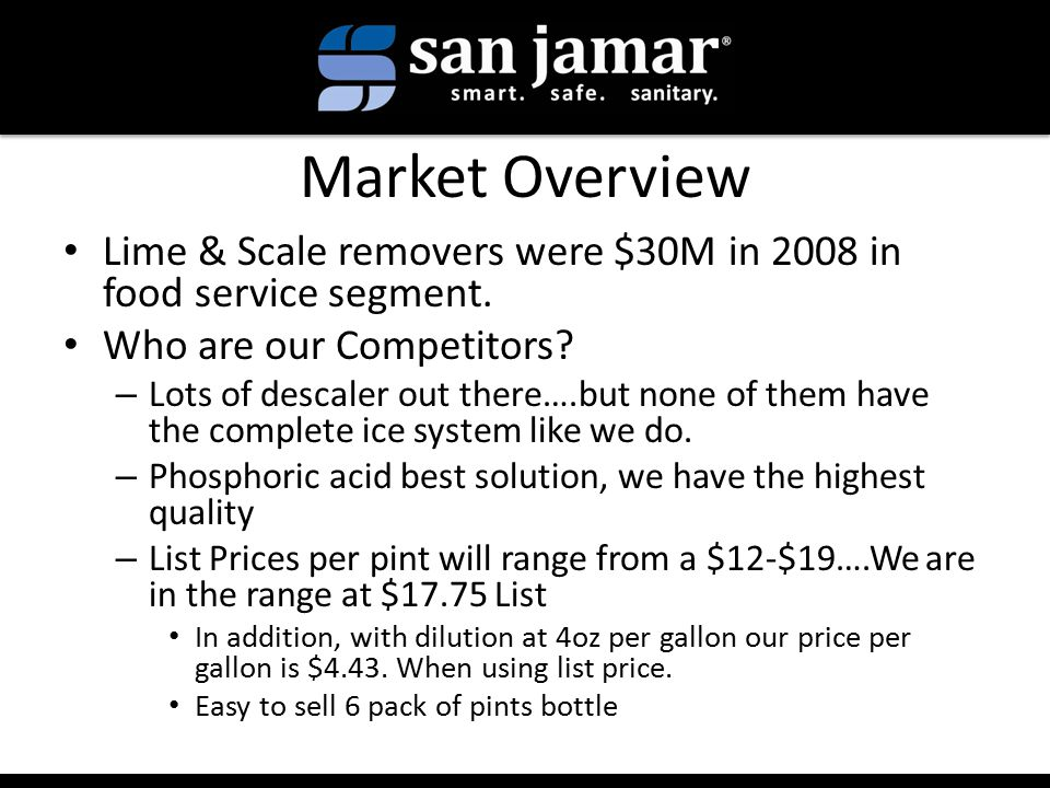 Market Overview Lime & Scale removers were $30M in 2008 in food service segment.