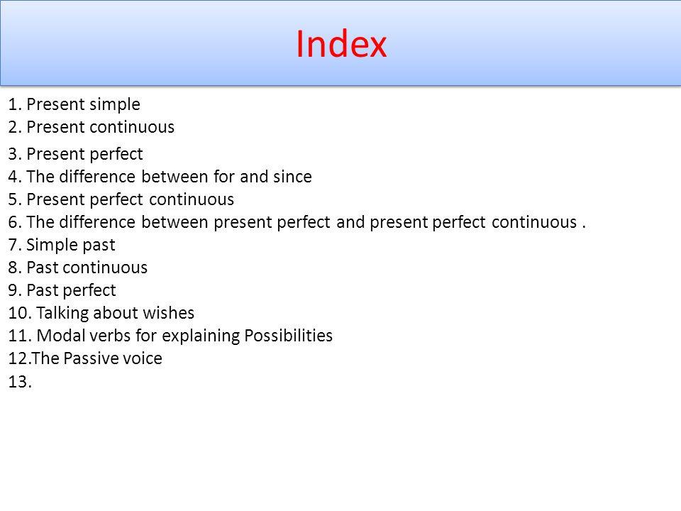 Index 1.Present simple 2. Present continuous 3. Present perfect 4.