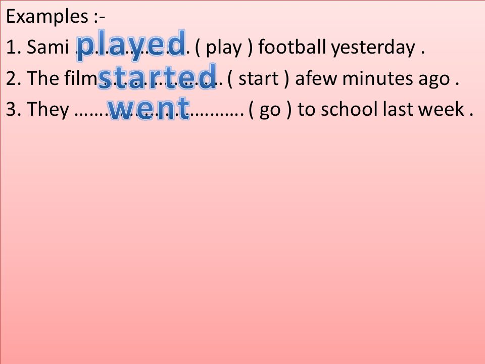 Examples :- 1.Sami ………………….. ( play ) football yesterday.