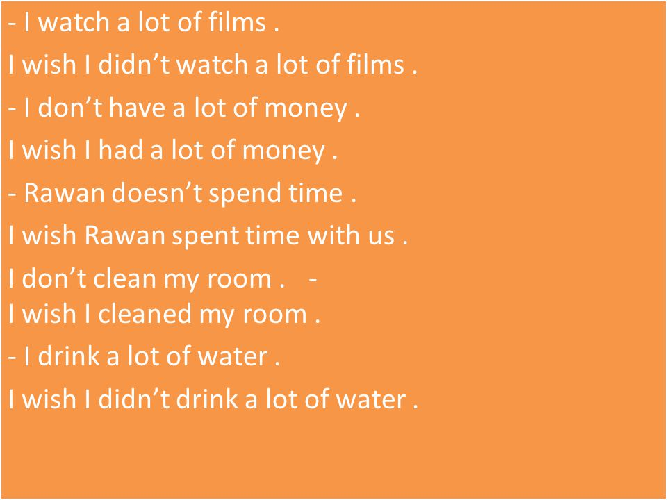 - I watch a lot of films.I wish I didn't watch a lot of films.