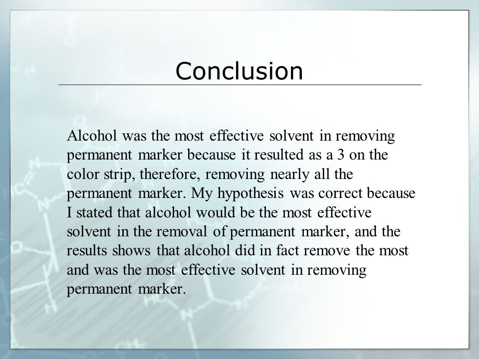 Conclusion Alcohol was the most effective solvent in removing permanent marker because it resulted as a 3 on the color strip, therefore, removing near